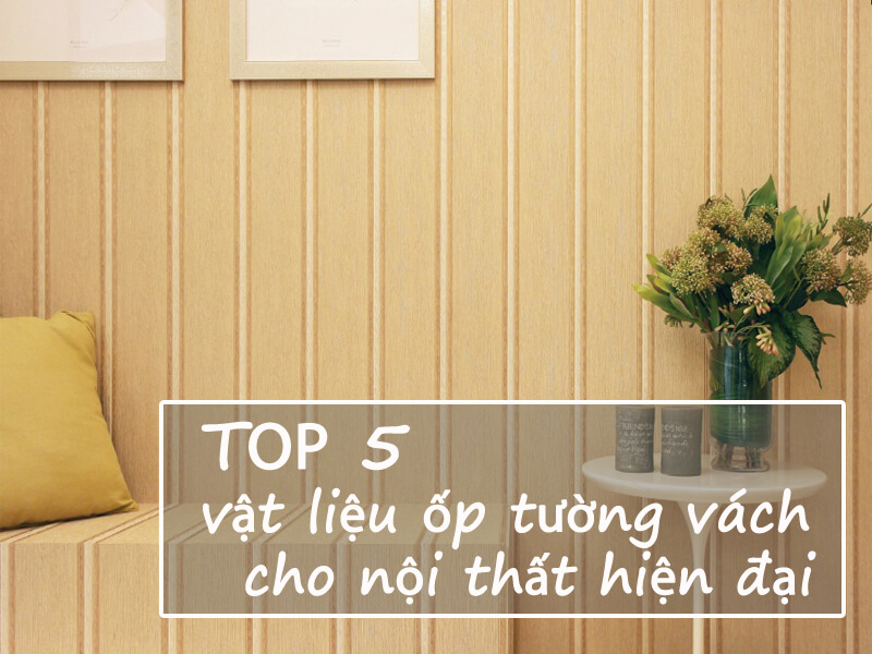 /Media/Articles/top-5-vat-lieu-op-tuong-vach-cho-noi-that-hien-dai.jpg
